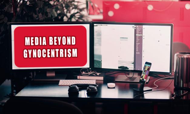 Media Beyond Gynocentrism